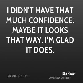 I didn't have that much confidence. Maybe it looks that way. I'm glad it does.