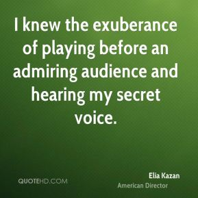 I knew the exuberance of playing before an admiring audience and hearing my secret voice.