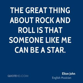 The great thing about rock and roll is that someone like me can be a star.