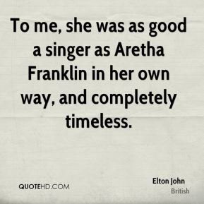 To me, she was as good a singer as Aretha Franklin in her own way, and completely timeless.