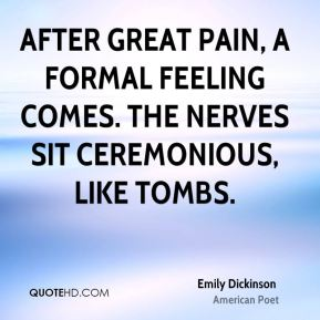 Emily Dickinson - After great pain, a formal feeling comes. The Nerves sit ceremonious, like tombs.