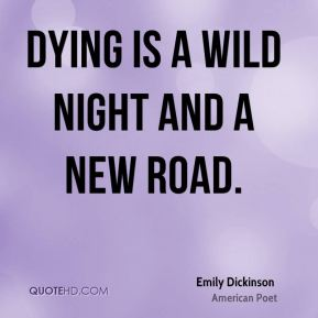Dying is a wild night and a new road.
