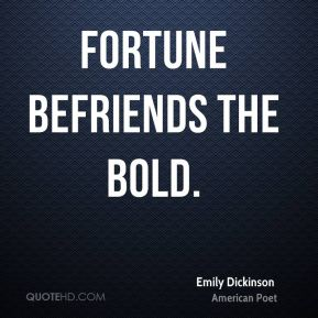 Fortune befriends the bold.