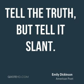 "tell the truth but tell it In ""tell all the truth but tell it slant—,"" what does dickinson mean when she says formal assessment: unit 3: like the sun tell all the truth but tell it."