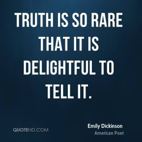 Truth is so rare that it is delightful to tell it.