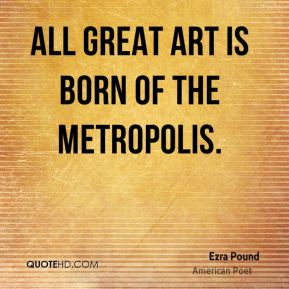 All great art is born of the metropolis.