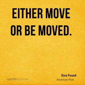 Either move or be moved.