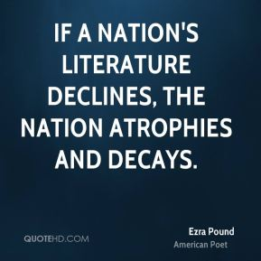 If a nation's literature declines, the nation atrophies and decays.