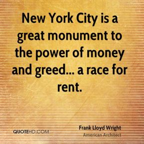 New York City is a great monument to the power of money and greed... a race for rent.