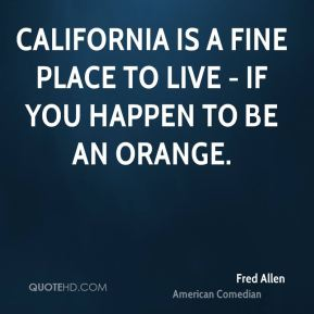 California is a fine place to live - if you happen to be an orange.