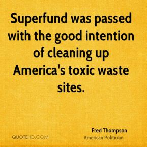 Superfund was passed with the good intention of cleaning up America's toxic waste sites.
