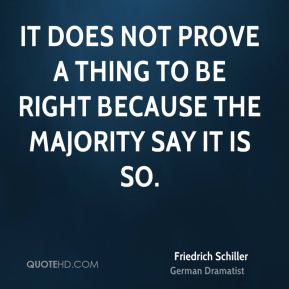 It does not prove a thing to be right because the majority say it is so.
