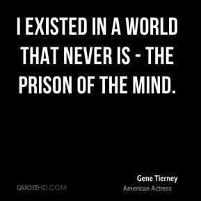 Gene Tierney - I existed in a world that never is - the prison of the mind.