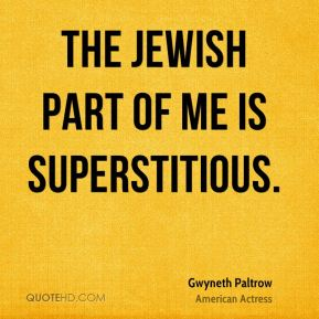 The Jewish part of me is superstitious.