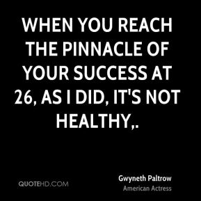 When you reach the pinnacle of your success at 26, as I did, it's not healthy.