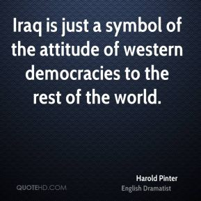 Iraq is just a symbol of the attitude of western democracies to the rest of the world.