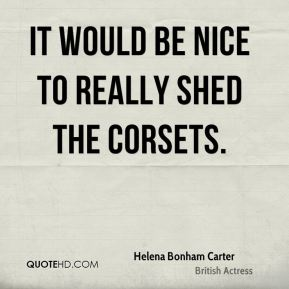 It would be nice to really shed the corsets.