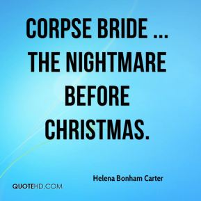 Corpse Bride ... The Nightmare Before Christmas.