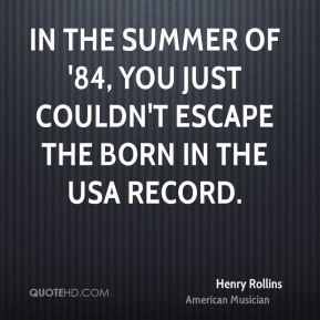 In the summer of '84, you just couldn't escape the Born in the USA record.