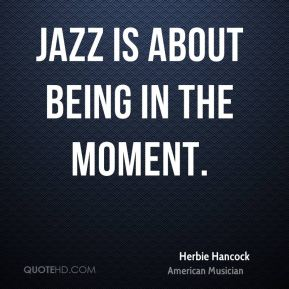 Jazz is about being in the moment.