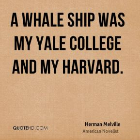 A whale ship was my Yale College and my Harvard.