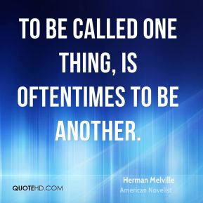 To be called one thing, is oftentimes to be another.