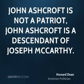 John Ashcroft is not a patriot, John Ashcroft is a descendant of Joseph McCarthy.