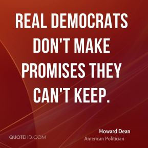 Real Democrats don't make promises they can't keep.