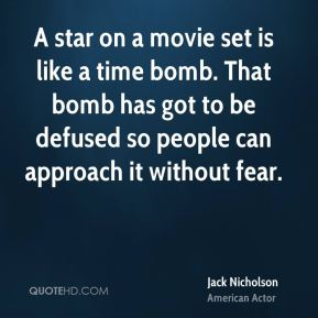 A star on a movie set is like a time bomb. That bomb has got to be defused so people can approach it without fear.