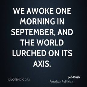 We awoke one morning in September, and the world lurched on its axis.