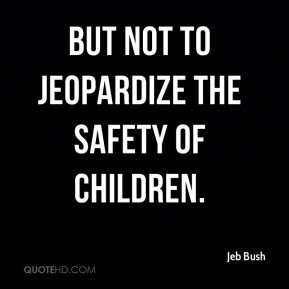 but not to jeopardize the safety of children.