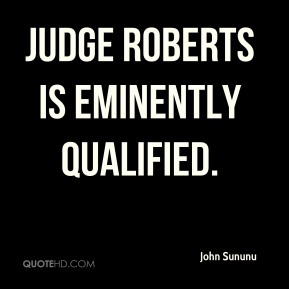 Judge Roberts is eminently qualified.