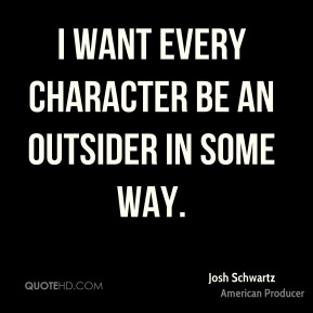 I want every character be an outsider in some way.
