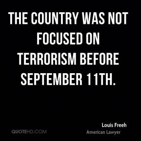 The country was not focused on terrorism before September 11th.
