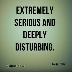 Louis Freeh  - extremely serious and deeply disturbing.