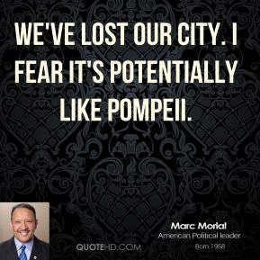 Marc Morial - We've lost our city. I fear it's potentially like Pompeii.