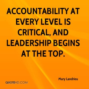 Mary Landrieu  - Accountability at every level is critical, and leadership begins at the top.