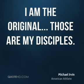 Michael Irvin - I am the original... Those are my disciples.