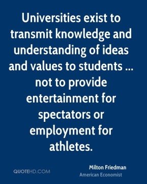 Universities exist to transmit knowledge and understanding of ideas and values to students ... not to provide entertainment for spectators or employment for athletes.