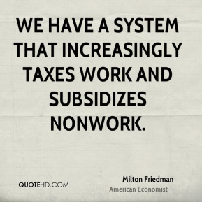 We have a system that increasingly taxes work and subsidizes nonwork.