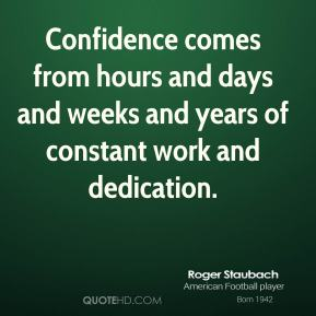 Confidence comes from hours and days and weeks and years of constant work and dedication.
