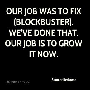 Our job was to fix (Blockbuster). We've done that. Our job is to grow it now.