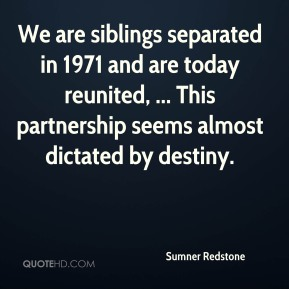 We are siblings separated in 1971 and are today reunited, ... This partnership seems almost dictated by destiny.
