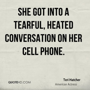 she got into a tearful, heated conversation on her cell phone.