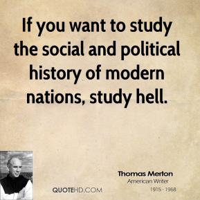 If you want to study the social and political history of modern nations, study hell.