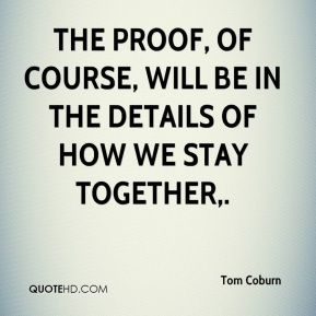 Tom Coburn  - The proof, of course, will be in the details of how we stay together.