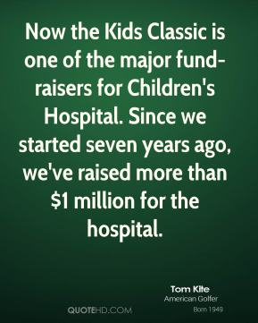 Now the Kids Classic is one of the major fund-raisers for Children's Hospital. Since we started seven years ago, we've raised more than $1 million for the hospital.