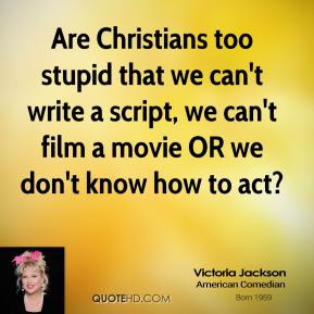 Are Christians too stupid that we can't write a script, we can't film a movie OR we don't know how to act?