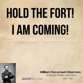 Hold the fort! I am coming!
