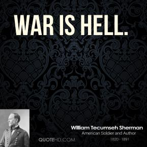 William Tecumseh Sherman - War is hell.